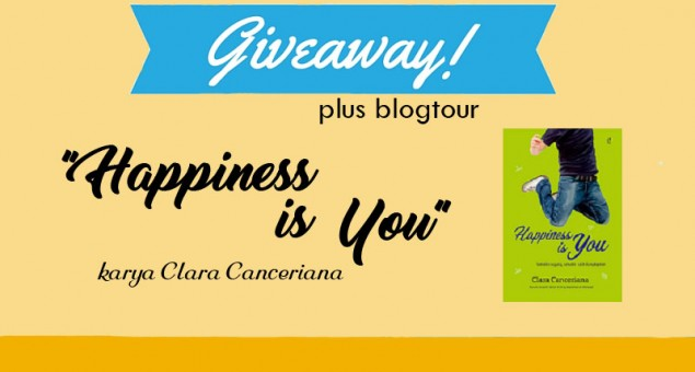Giveaway dan Blogtour: Happiness is You karya Clara Canceriana